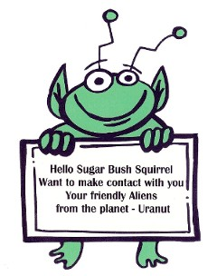 Alien being wants to meet with Sugar Bush Squirrel